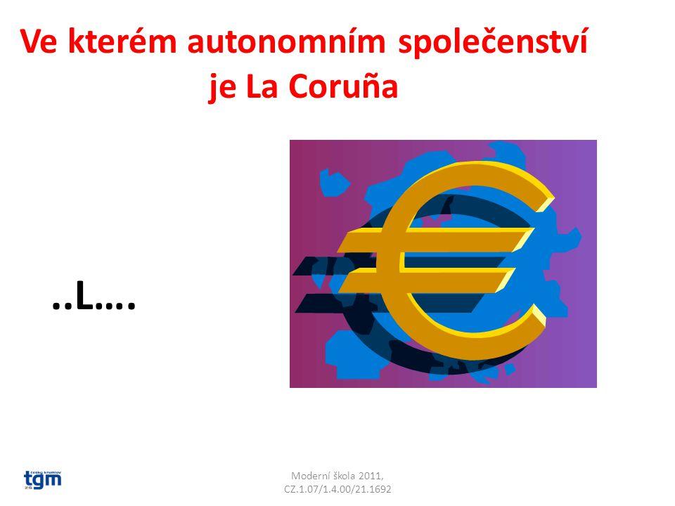 Moderní škola 2011, CZ.1.07/1.4.00/21.1692 Ve kterém autonomním společenství je La Coruña..L….