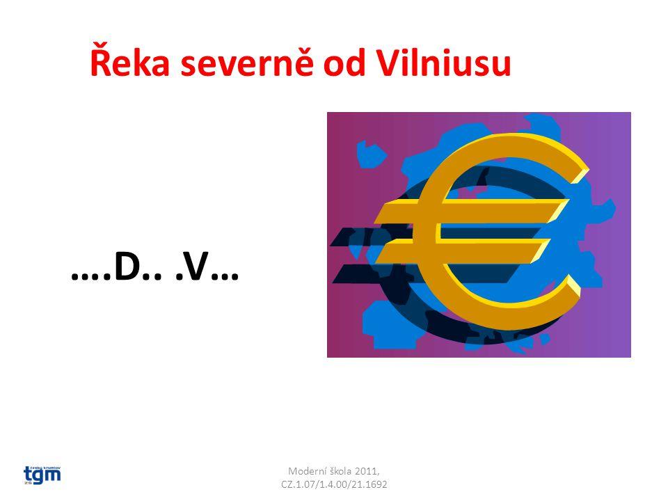 Moderní škola 2011, CZ.1.07/1.4.00/21.1692 Řeka severně od Vilniusu ….D...V… Západní Dvina