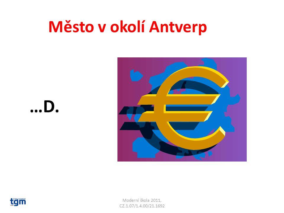 Moderní škola 2011, CZ.1.07/1.4.00/21.1692 Město v okolí Antverp …D. Breda