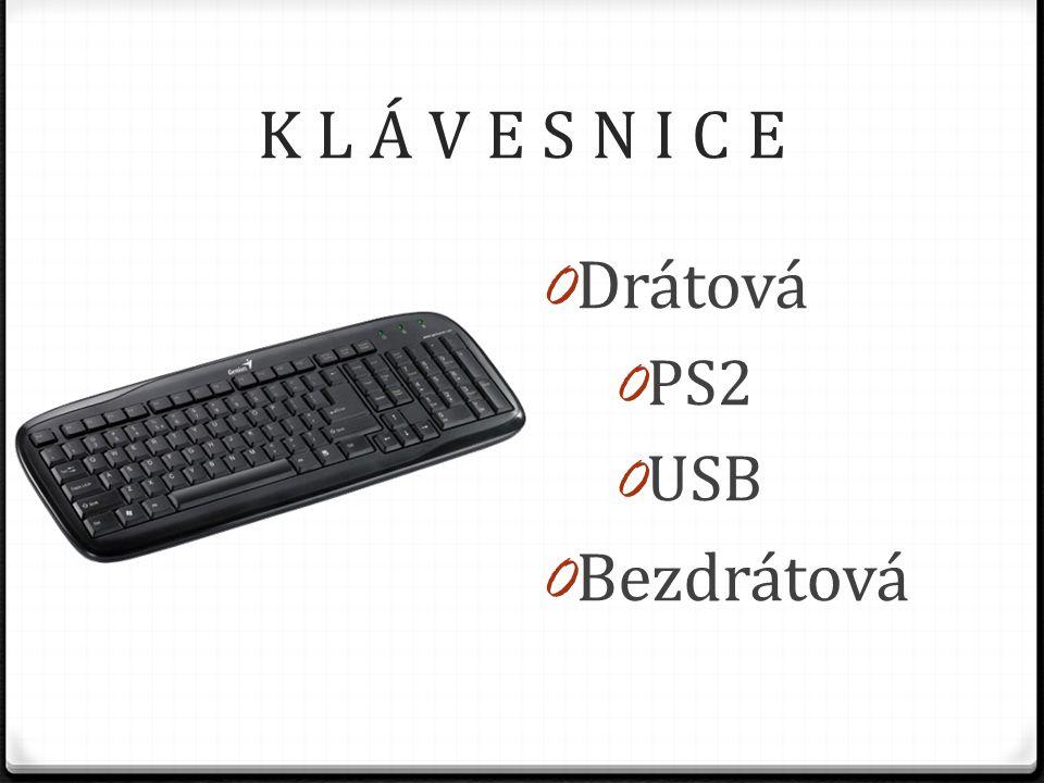 K L Á V E S N I C E 0 Drátová 0 PS2 0 USB 0 Bezdrátová