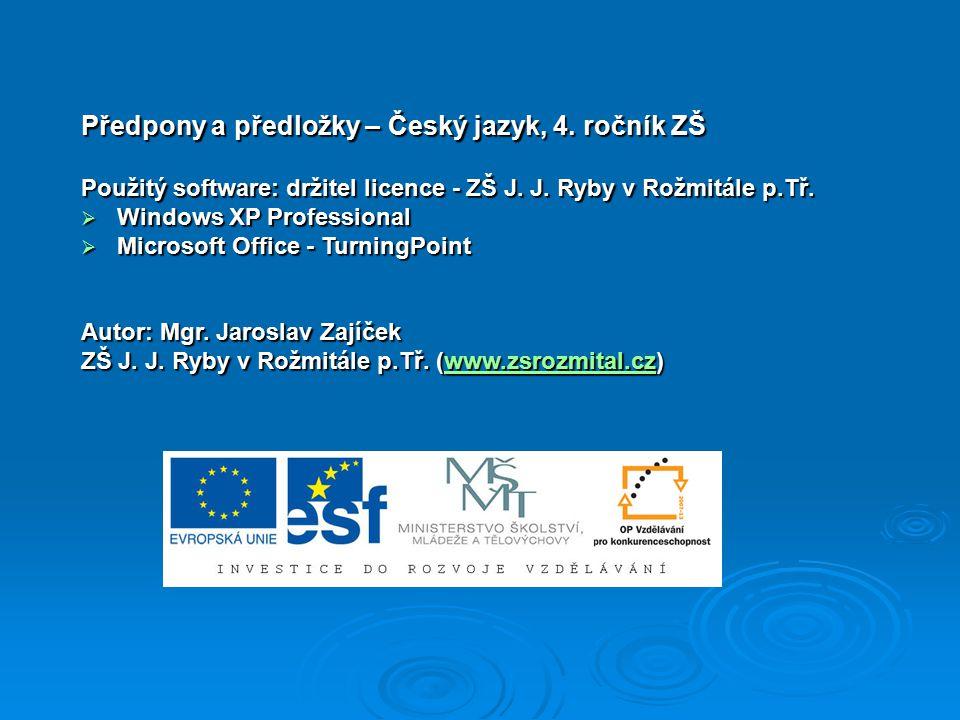 Předpony a předložky – Český jazyk, 4. ročník ZŠ Použitý software: držitel licence - ZŠ J. J. Ryby v Rožmitále p.Tř.  Windows XP Professional  Micro
