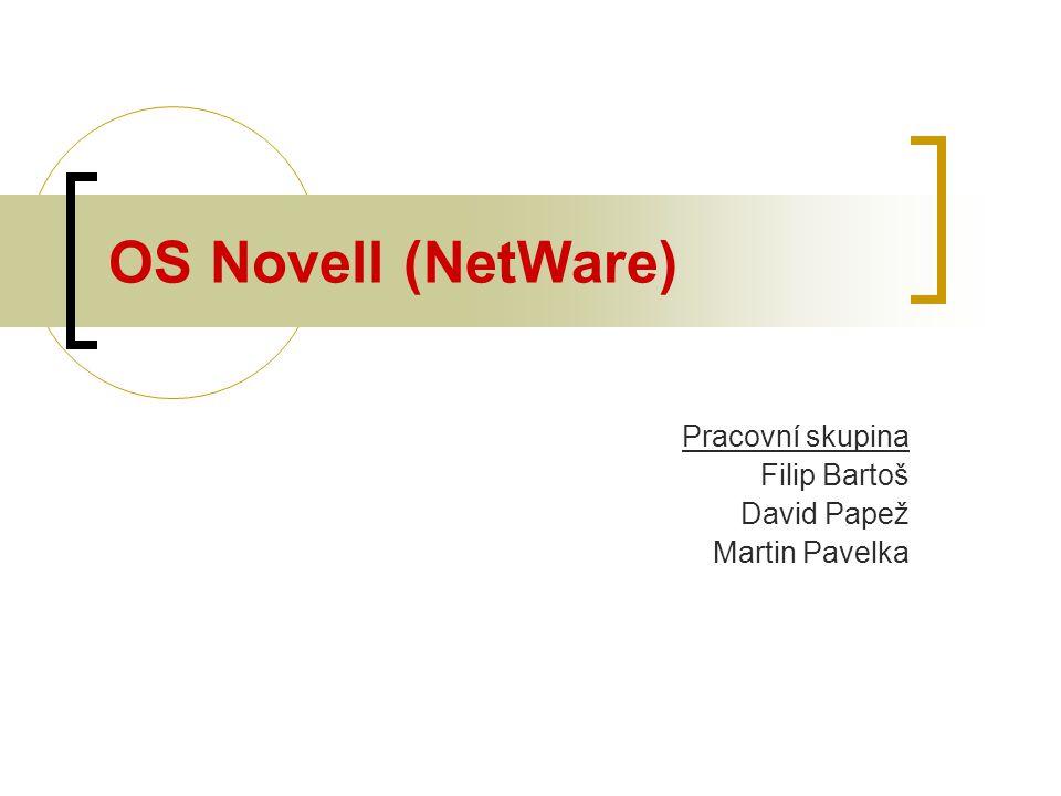 OS Novell (NetWare) Pracovní skupina Filip Bartoš David Papež Martin Pavelka