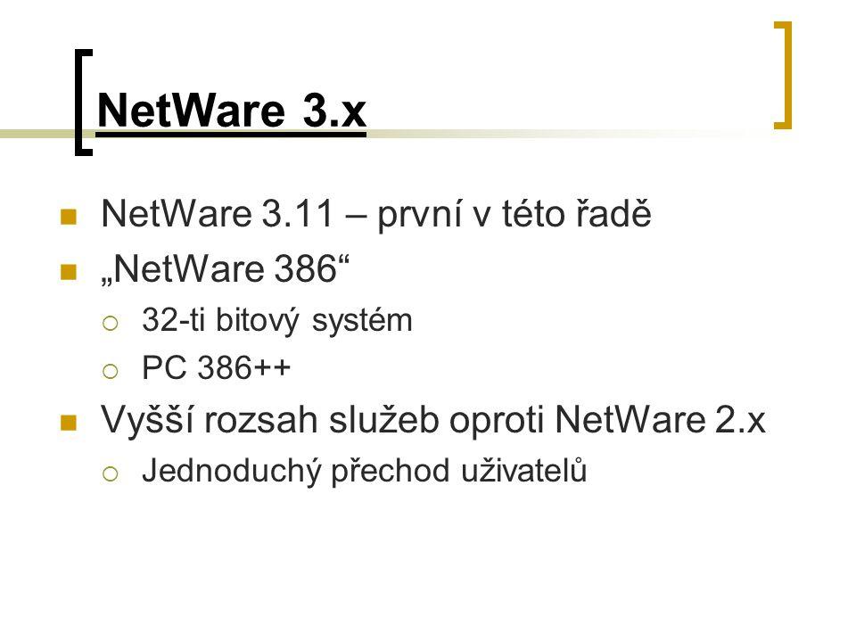 """NetWare 3.x NetWare 3.11 – první v této řadě """"NetWare 386""""  32-ti bitový systém  PC 386++ Vyšší rozsah služeb oproti NetWare 2.x  Jednoduchý přecho"""