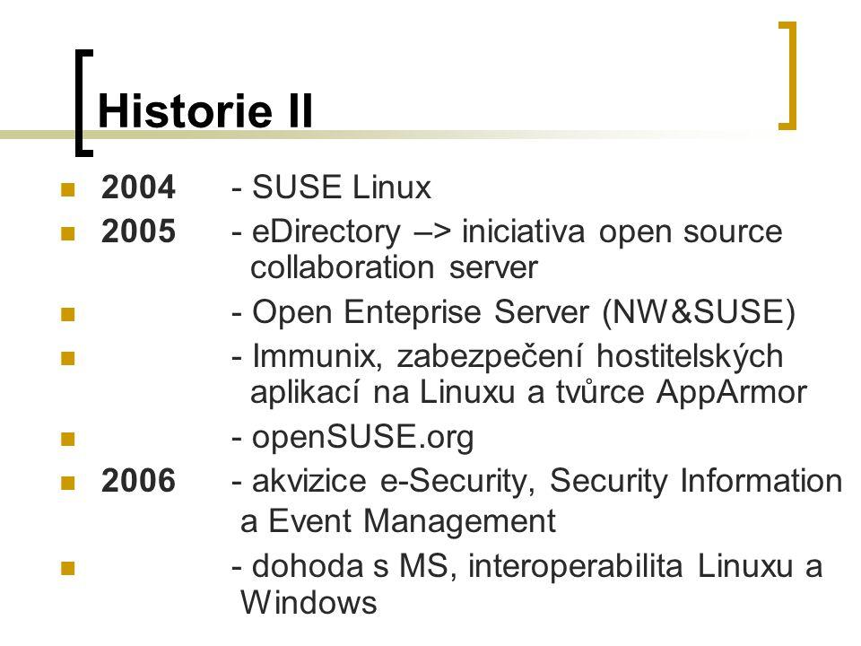 Historie II 2004 - SUSE Linux 2005- eDirectory –> iniciativa open source collaboration server - Open Enteprise Server (NW&SUSE) - Immunix, zabezpečení