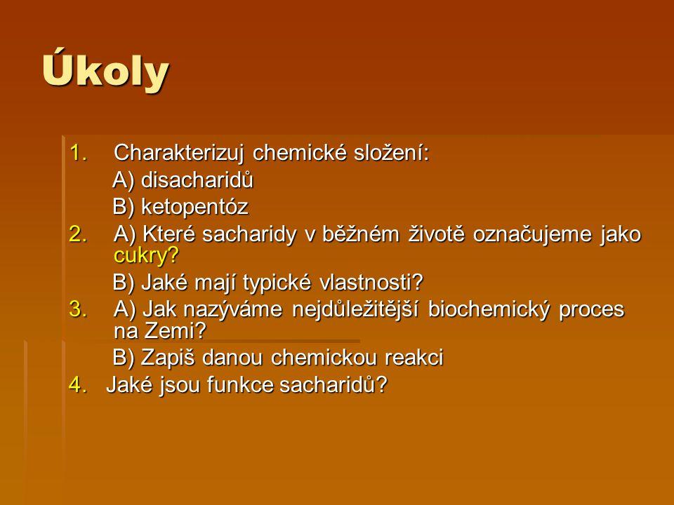 Úkoly 1.Charakterizuj chemické složení: A) disacharidů A) disacharidů B) ketopentóz B) ketopentóz 2.A) Které sacharidy v běžném životě označujeme jako cukry.