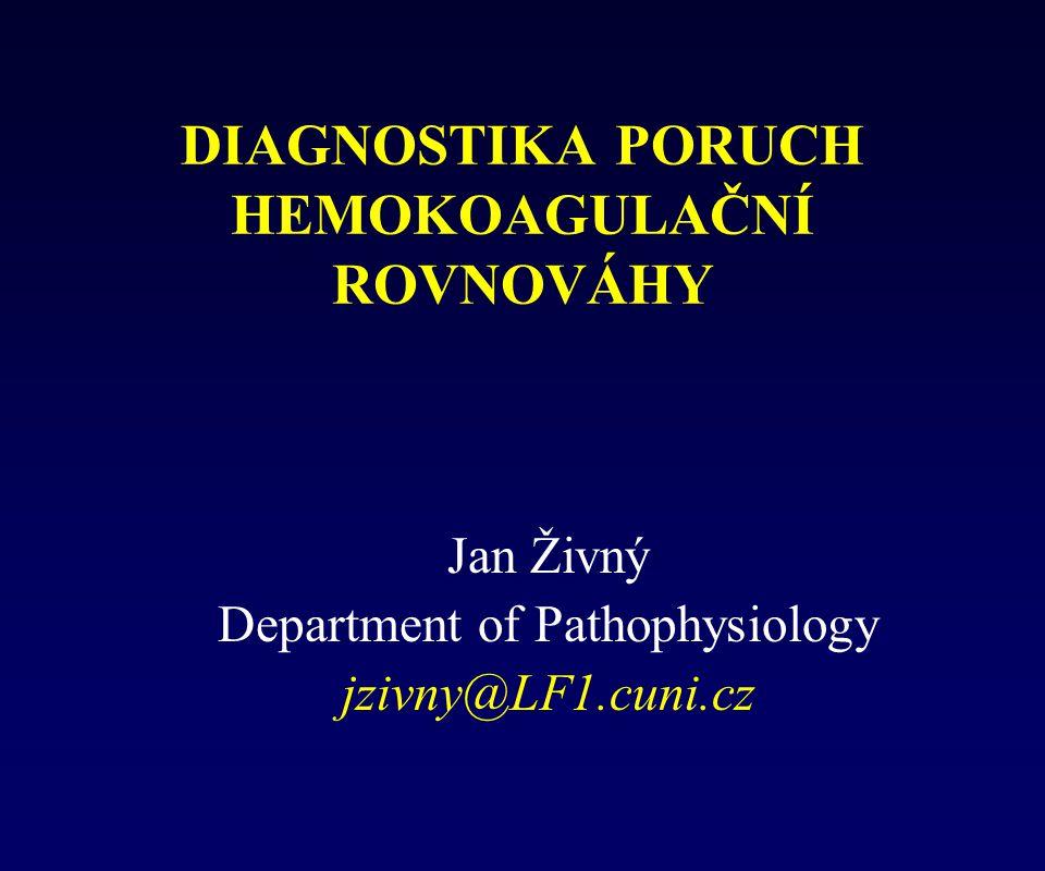 DIAGNOSTIKA PORUCH HEMOKOAGULAČNÍ ROVNOVÁHY Jan Živný Department of Pathophysiology jzivny@LF1.cuni.cz