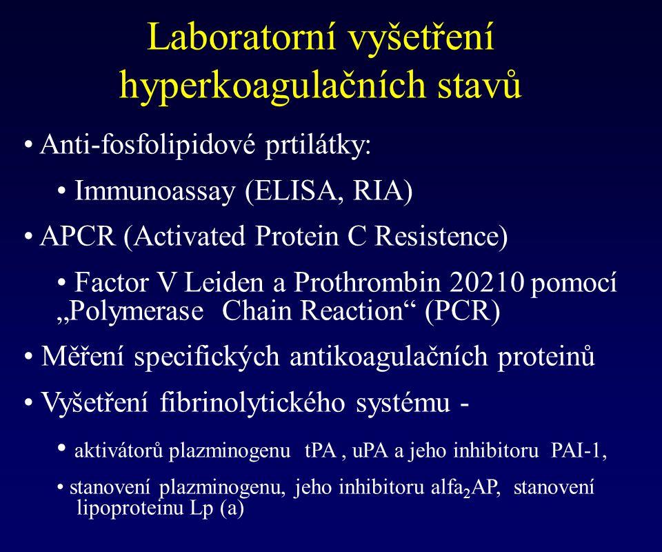 Laboratorní vyšetření hyperkoagulačních stavů Anti-fosfolipidové prtilátky: Immunoassay (ELISA, RIA) APCR (Activated Protein C Resistence) Factor V Le