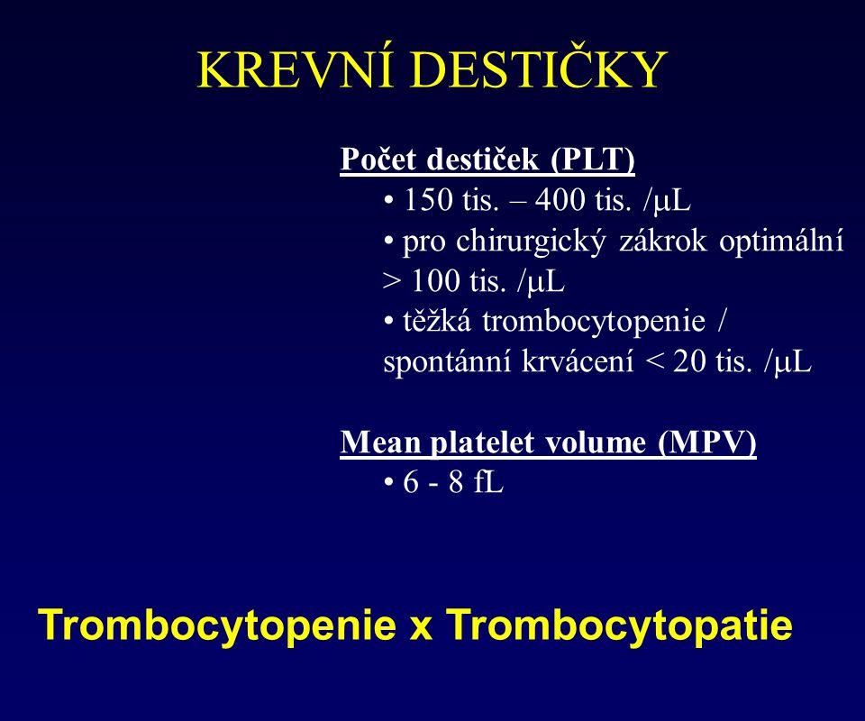 Trombocytopenie x Trombocytopatie KREVNÍ DESTIČKY Počet destiček (PLT) 150 tis. – 400 tis. /  L pro chirurgický zákrok optimální > 100 tis. /  L těž