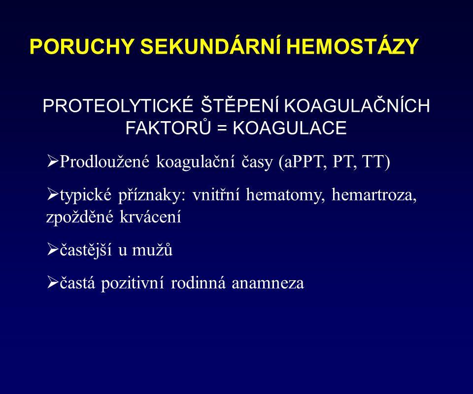 PORUCHY SEKUNDÁRNÍ HEMOSTÁZY PROTEOLYTICKÉ ŠTĚPENÍ KOAGULAČNÍCH FAKTORŮ = KOAGULACE  Prodloužené koagulační časy (aPPT, PT, TT)  typické příznaky: v