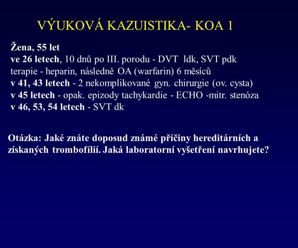 VÝUKOVÁ KAZUISTIKA- KOA 1 Žena, 55 let ve 26 letech, 10 dnů po III. porodu - DVT ldk, SVT pdk terapie - heparin, následně OA (warfarin) 6 měsíců v 41,