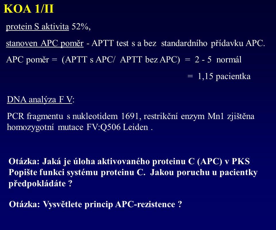 KOA 1/II Otázka: Vysvětlete princip APC-rezistence ? Otázka: Jaká je úloha aktivovaného proteinu C (APC) v PKS Popište funkci systému proteinu C. Jako