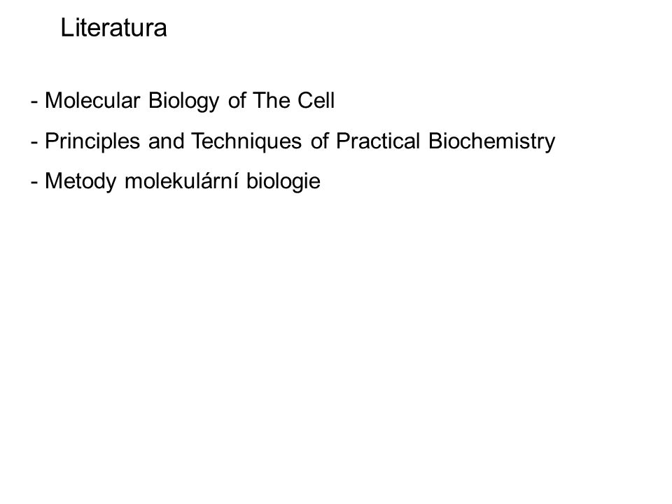 Literatura - Molecular Biology of The Cell - Principles and Techniques of Practical Biochemistry - Metody molekulární biologie