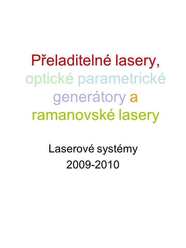 Přeladitelné lasery, optické parametrické generátory a ramanovské lasery Laserové systémy 2009-2010