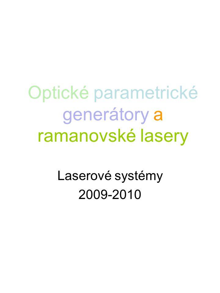 Optické parametrické generátory a ramanovské lasery Laserové systémy 2009-2010