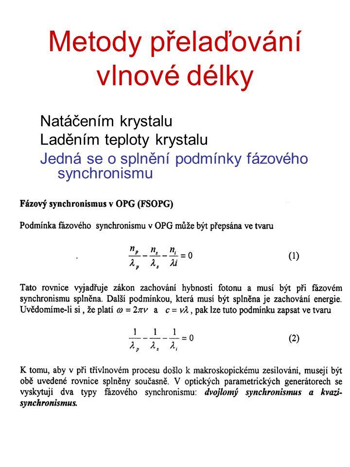 Metody přelaďování vlnové délky Natáčením krystalu Laděním teploty krystalu Jedná se o splnění podmínky fázového synchronismu