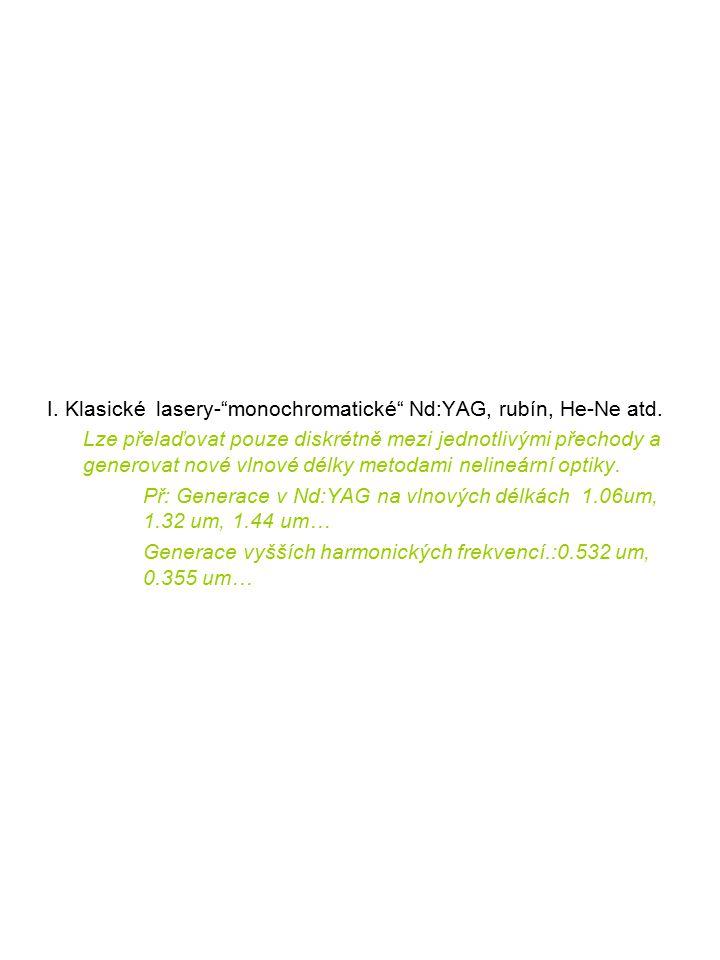 """I. Klasické lasery-""""monochromatické"""" Nd:YAG, rubín, He-Ne atd. Lze přelaďovat pouze diskrétně mezi jednotlivými přechody a generovat nové vlnové délky"""