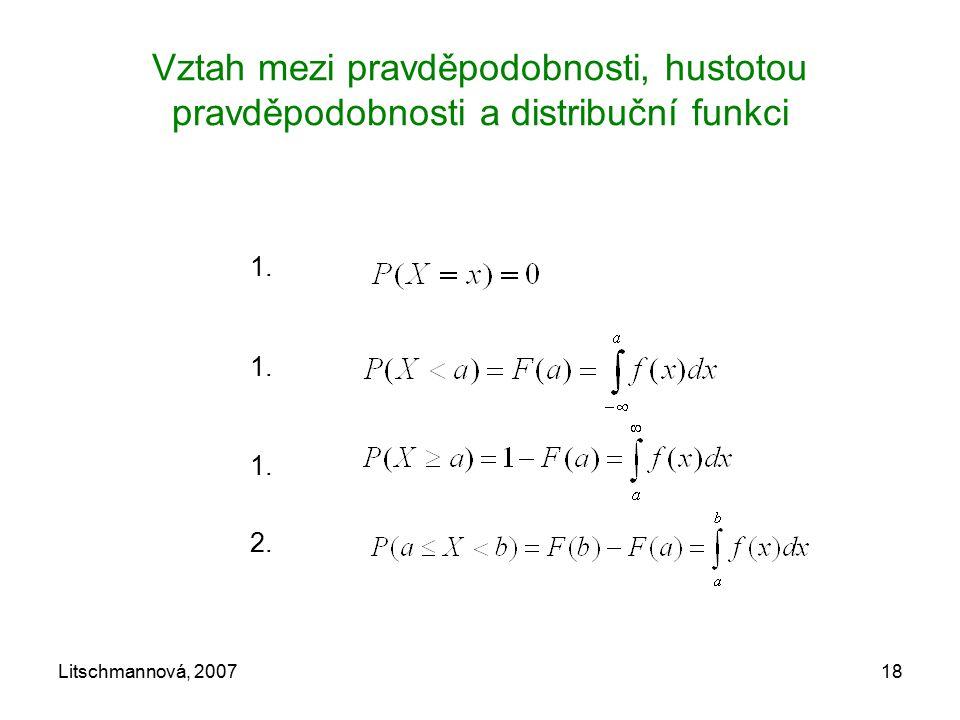 Litschmannová, 200718 Vztah mezi pravděpodobnosti, hustotou pravděpodobnosti a distribuční funkci 1. 2.