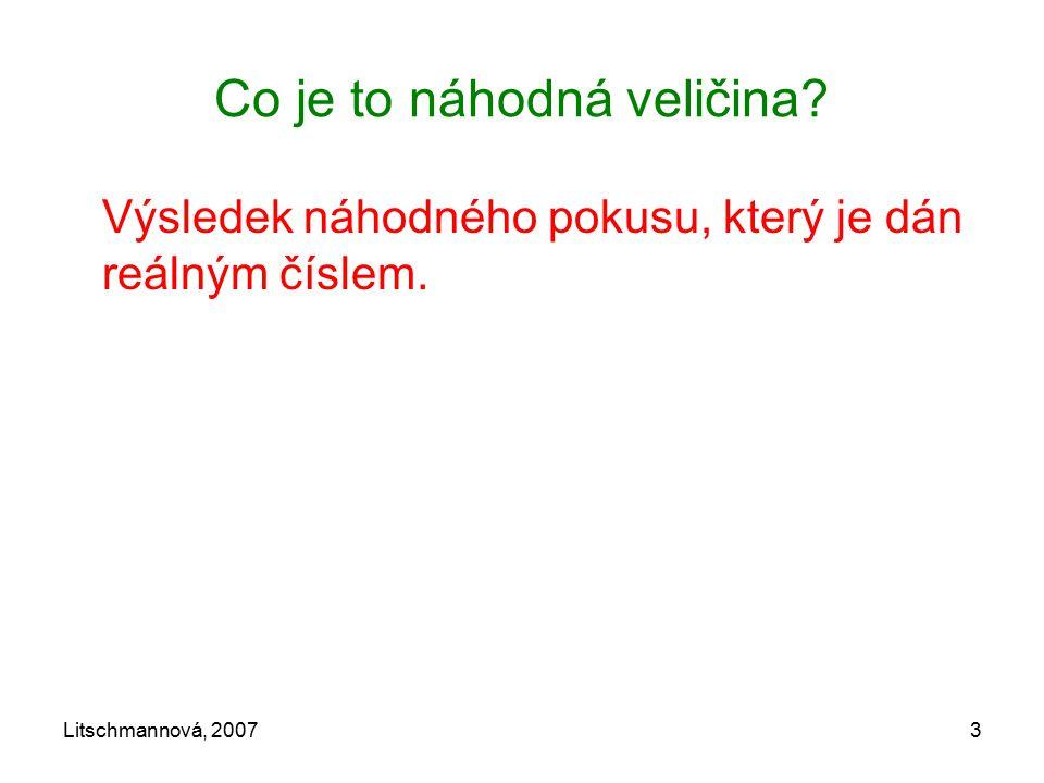 Litschmannová, 20073 Co je to náhodná veličina? Výsledek náhodného pokusu, který je dán reálným číslem.