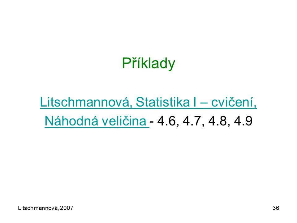Litschmannová, 200736 Příklady Litschmannová, Statistika I – cvičení, Náhodná veličina Náhodná veličina - 4.6, 4.7, 4.8, 4.9