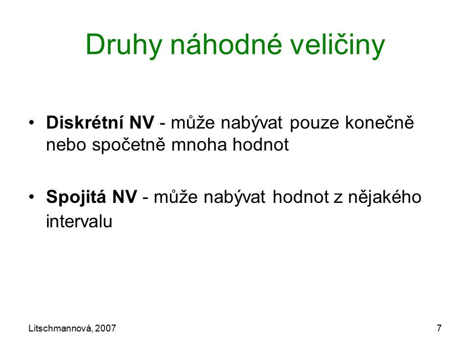 Litschmannová, 20077 Druhy náhodné veličiny Diskrétní NV - může nabývat pouze konečně nebo spočetně mnoha hodnot Spojitá NV - může nabývat hodnot z ně
