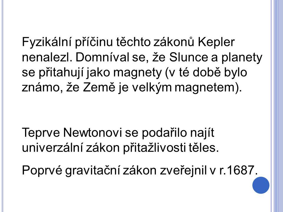 Fyzikální příčinu těchto zákonů Kepler nenalezl. Domníval se, že Slunce a planety se přitahují jako magnety (v té době bylo známo, že Země je velkým m