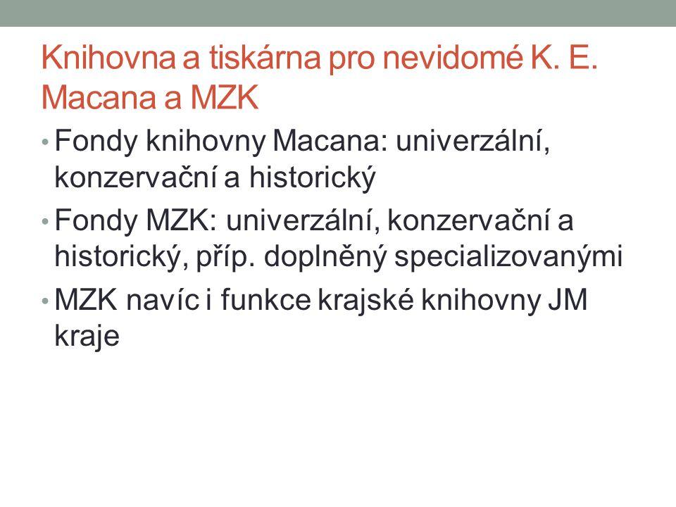 Knihovna a tiskárna pro nevidomé K. E. Macana a MZK Fondy knihovny Macana: univerzální, konzervační a historický Fondy MZK: univerzální, konzervační a