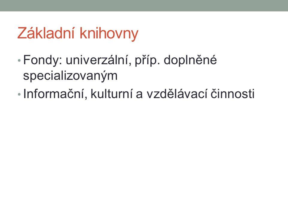 Základní knihovny Fondy: univerzální, příp. doplněné specializovaným Informační, kulturní a vzdělávací činnosti