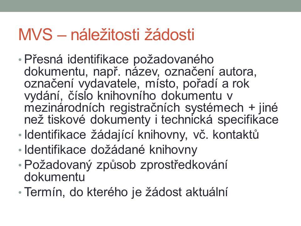 MVS – náležitosti žádosti Přesná identifikace požadovaného dokumentu, např. název, označení autora, označení vydavatele, místo, pořadí a rok vydání, č