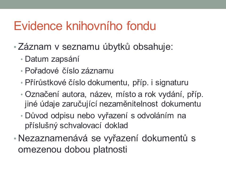 Evidence knihovního fondu Záznam v seznamu úbytků obsahuje: Datum zapsání Pořadové číslo záznamu Přírůstkové číslo dokumentu, příp. i signaturu Označe