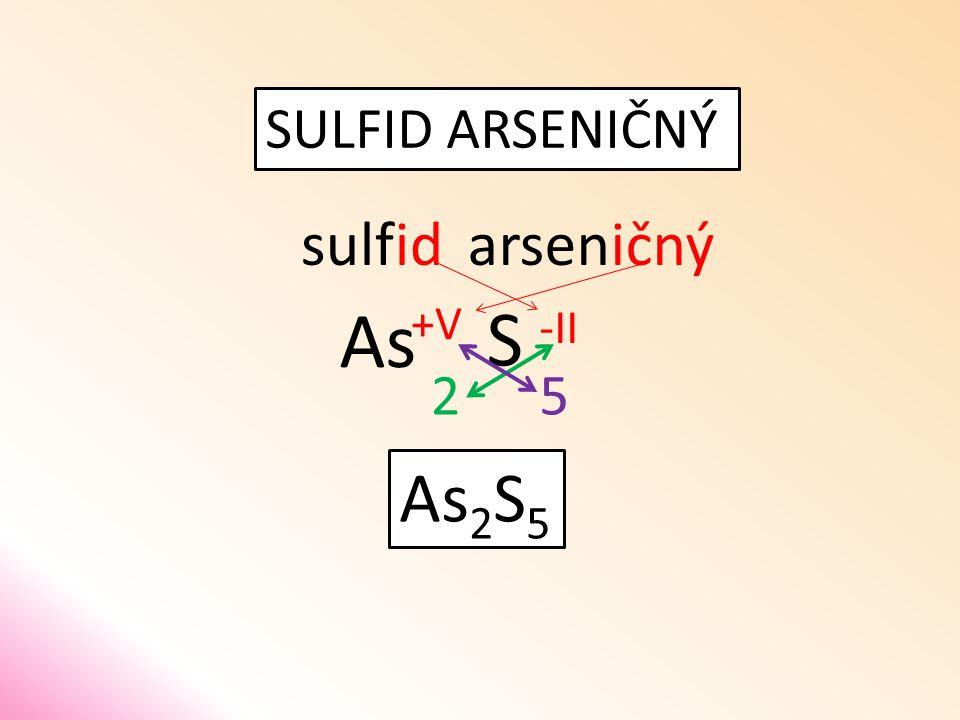 SULFID ARSENIČNÝ sulfid S arseničný As 52 As 2 S 5 -II +V