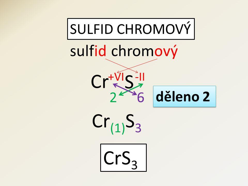 SULFID CHROMOVÝ sulfidchromový S Cr 62 CrS 3 děleno 2 Cr (1) S 3 -II+VI
