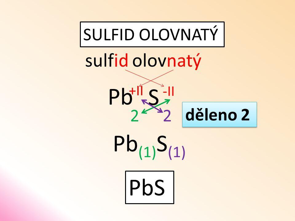SULFID OLOVNATÝ sulfidolovnatý S Pb 22 PbS děleno 2 Pb (1) S (1) -II +II