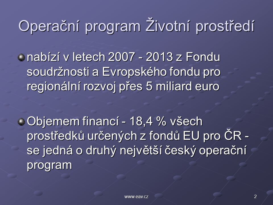 13www.eav.cz Informace www.sfzp.cz www.opzp.cz dotazy@sfzp.cz dotazy@sfzp.cz Call centrum SFŽP – 800 260 500