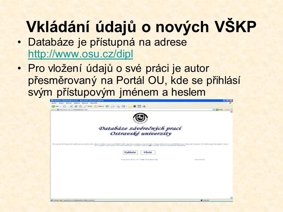 Vkládání údajů o nových VŠKP Databáze je přístupná na adrese http://www.osu.cz/dipl http://www.osu.cz/dipl Pro vložení údajů o své práci je autor přesměrovaný na Portál OU, kde se přihlásí svým přístupovým jménem a heslem
