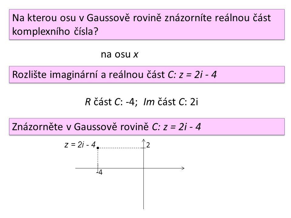 A B C D Přiřaďte správně daná C k bodům Gaussovy roviny: 1)  D 2)  C 3)  A 4)  B 1)z = 3 - 2i 2) z = 5 3) z = 4i - 3 4) z = 2i