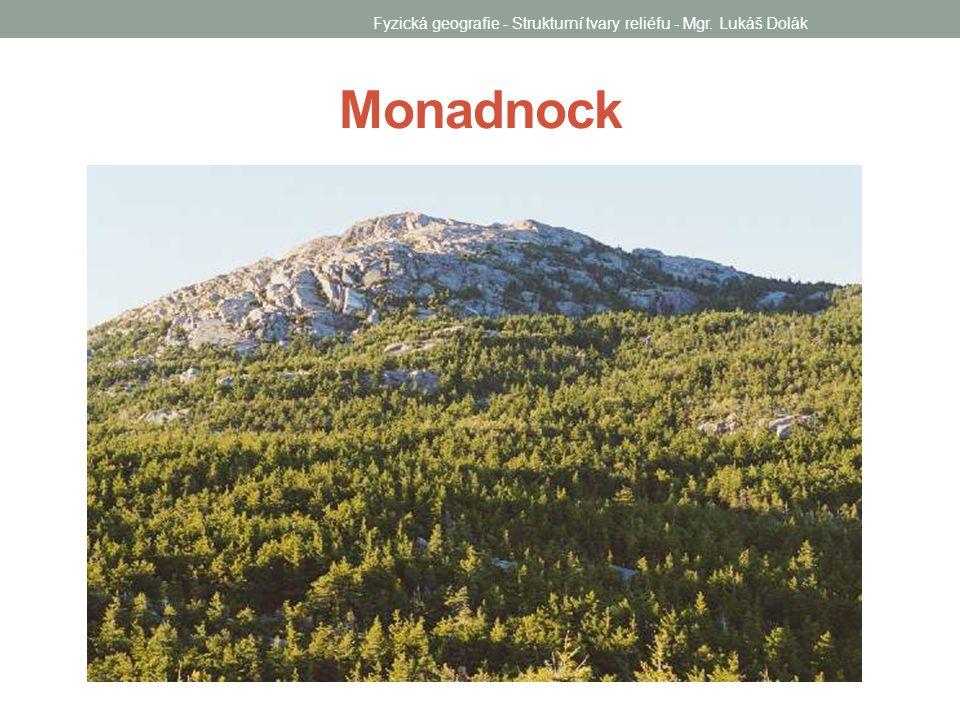 Monadnock Fyzická geografie - Strukturní tvary reliéfu - Mgr. Lukáš Dolák