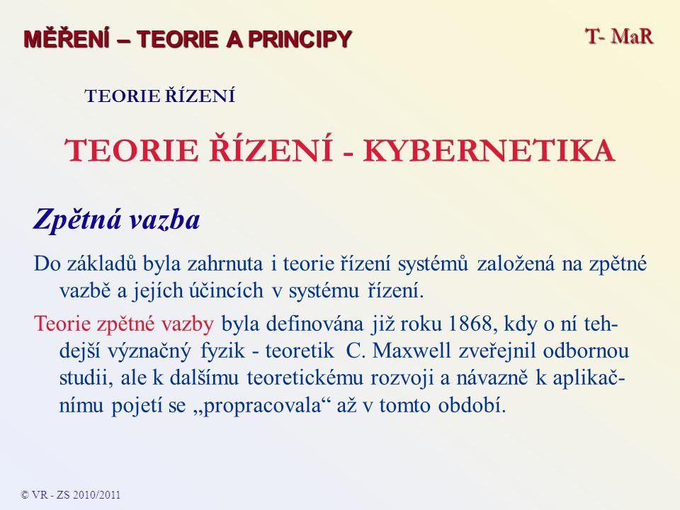 T- MaR MĚŘENÍ – TEORIE A PRINCIPY TEORIE ŘÍZENÍ TEORIE ŘÍZENÍ - KYBERNETIKA Zpětná vazba Do základů byla zahrnuta i teorie řízení systémů založená na