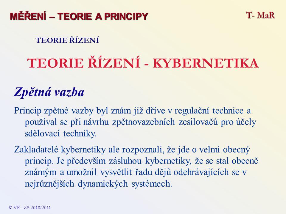 T- MaR MĚŘENÍ – TEORIE A PRINCIPY TEORIE ŘÍZENÍ TEORIE ŘÍZENÍ - KYBERNETIKA Zpětná vazba Princip zpětné vazby byl znám již dříve v regulační technice