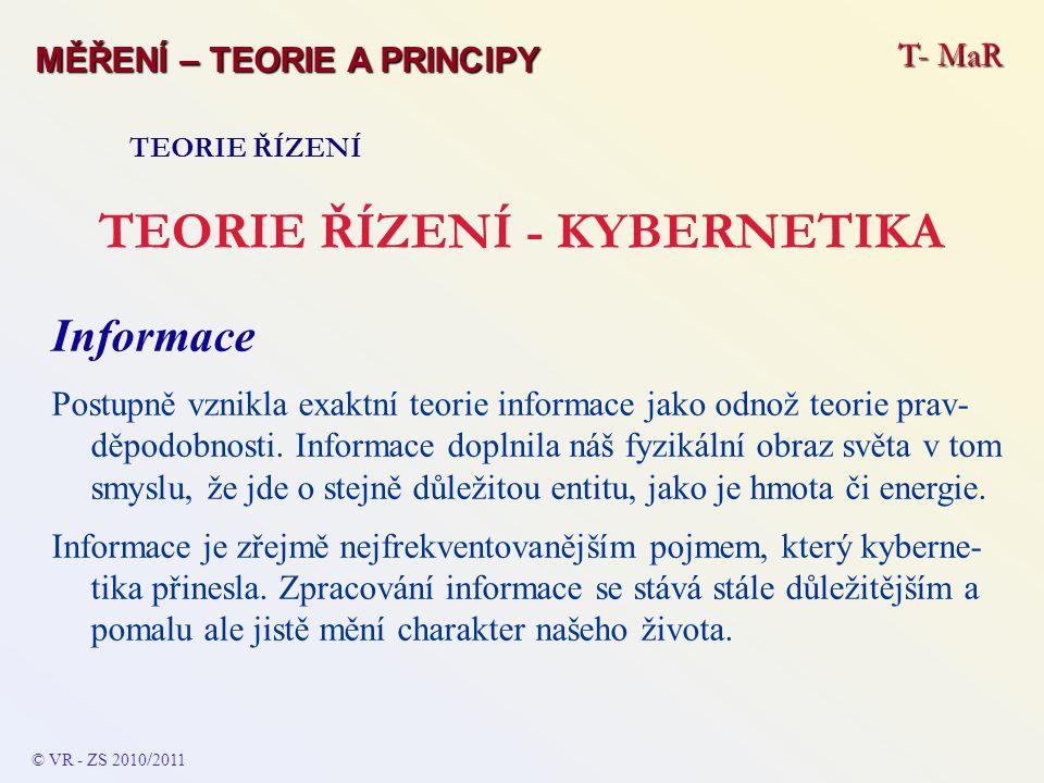 T- MaR MĚŘENÍ – TEORIE A PRINCIPY TEORIE ŘÍZENÍ TEORIE ŘÍZENÍ - KYBERNETIKA Informace Postupně vznikla exaktní teorie informace jako odnož teorie prav