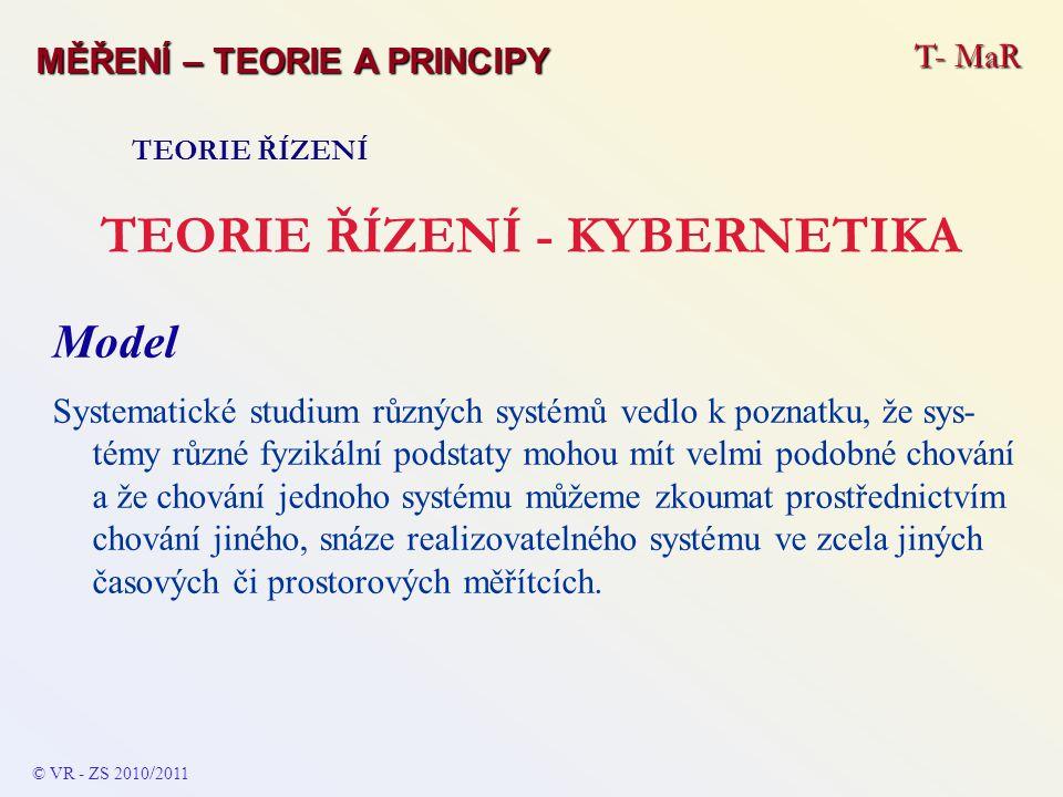 T- MaR MĚŘENÍ – TEORIE A PRINCIPY TEORIE ŘÍZENÍ TEORIE ŘÍZENÍ - KYBERNETIKA Model Systematické studium různých systémů vedlo k poznatku, že sys- témy