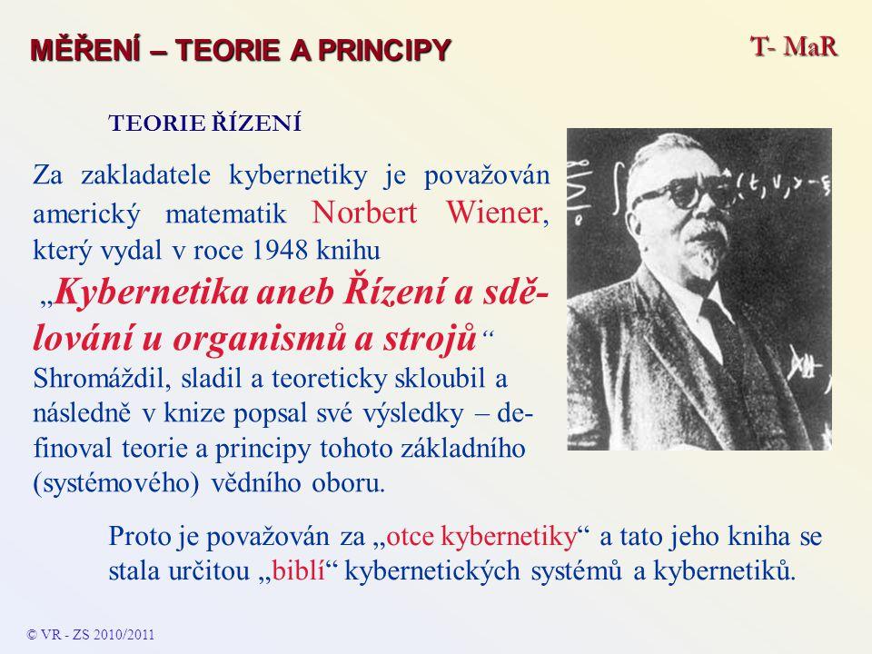 T- MaR MĚŘENÍ – TEORIE A PRINCIPY TEORIE ŘÍZENÍ Za zakladatele kybernetiky je považován americký matematik Norbert Wiener, který vydal v roce 1948 kni