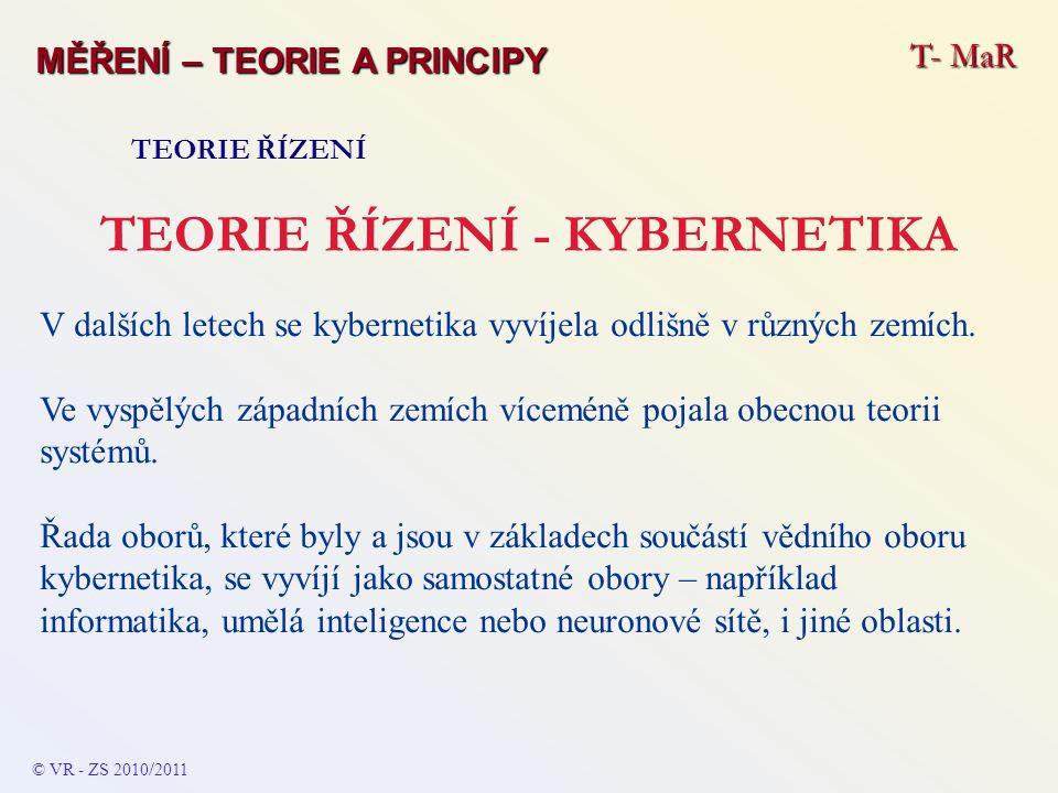 T- MaR MĚŘENÍ – TEORIE A PRINCIPY TEORIE ŘÍZENÍ TEORIE ŘÍZENÍ - KYBERNETIKA V dalších letech se kybernetika vyvíjela odlišně v různých zemích. Ve vysp