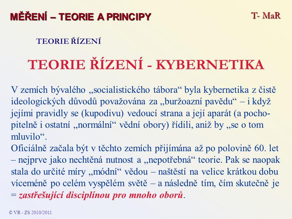 """T- MaR MĚŘENÍ – TEORIE A PRINCIPY TEORIE ŘÍZENÍ TEORIE ŘÍZENÍ - KYBERNETIKA V zemích bývalého """"socialistického tábora"""" byla kybernetika z čistě ideolo"""
