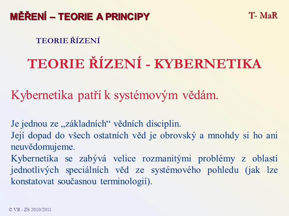 """T- MaR MĚŘENÍ – TEORIE A PRINCIPY TEORIE ŘÍZENÍ TEORIE ŘÍZENÍ - KYBERNETIKA Kybernetika patří k systémovým vědám. Je jednou ze """"základních"""" vědních di"""