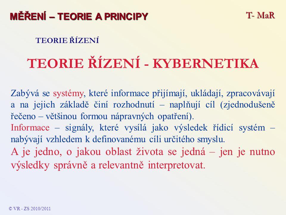 T- MaR MĚŘENÍ – TEORIE A PRINCIPY TEORIE ŘÍZENÍ TEORIE ŘÍZENÍ - KYBERNETIKA Zabývá se systémy, které informace přijímají, ukládají, zpracovávají a na