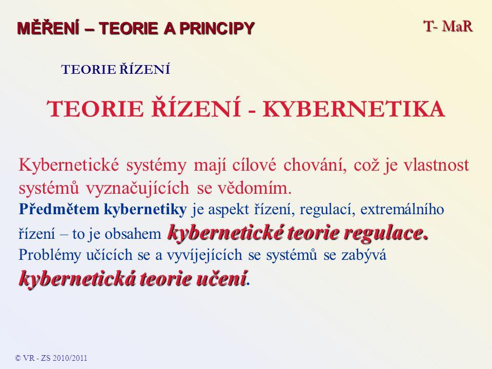 T- MaR MĚŘENÍ – TEORIE A PRINCIPY TEORIE ŘÍZENÍ TEORIE ŘÍZENÍ - KYBERNETIKA Kybernetické systémy mají cílové chování, což je vlastnost systémů vyznaču