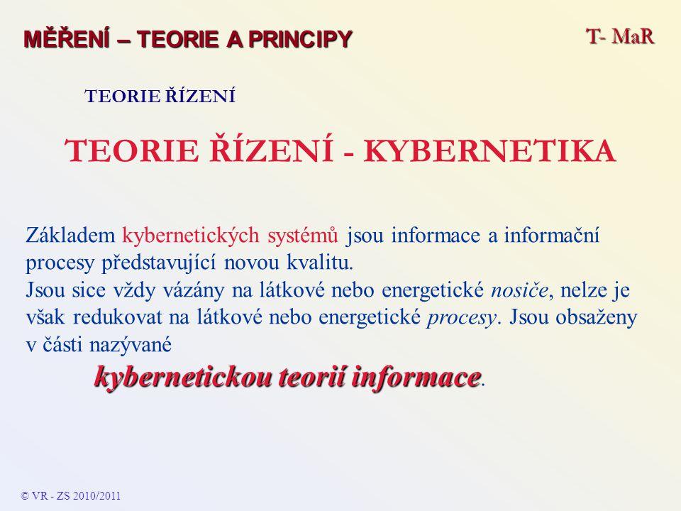 T- MaR MĚŘENÍ – TEORIE A PRINCIPY TEORIE ŘÍZENÍ TEORIE ŘÍZENÍ - KYBERNETIKA Základem kybernetických systémů jsou informace a informační procesy předst