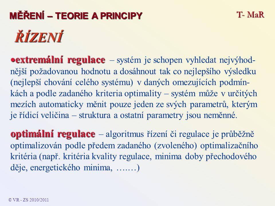 T- MaR MĚŘENÍ – TEORIE A PRINCIPY  extremální regulace  extremální regulace – systém je schopen vyhledat nejvýhod- nější požadovanou hodnotu a dosáh