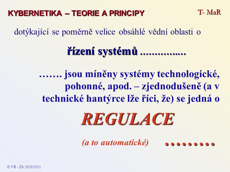 T- MaR MĚŘENÍ – TEORIE A PRINCIPY Základy teorie řízení O teorii řízení se bude pojednávat v následujícím …… © VR - ZS 2010 / 2011 TEORIE ŘÍZENÍ
