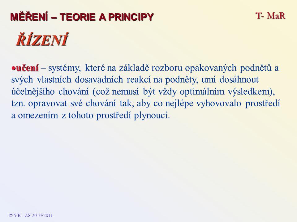 T- MaR MĚŘENÍ – TEORIE A PRINCIPY  učení  učení – systémy, které na základě rozboru opakovaných podnětů a svých vlastních dosavadních reakcí na podn